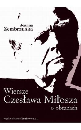 Wiersze Czesława Miłosza o obrazach - Joanna Zembrzuska - Ebook - 978-83-62480-77-7