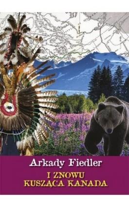 I znowu kusząca Kanada - Arkady Fiedler - Ebook - 978-83-7823-442-5