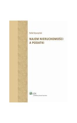 Najem nieruchomości a podatki - Rafał Styczyński - Ebook - 978-83-264-8319-6