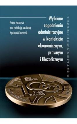 Wybrane zagadnienia administracyjne w kontekście ekonomicznym, prawnym i filozoficznym - Ebook - 978-83-7814-571-4