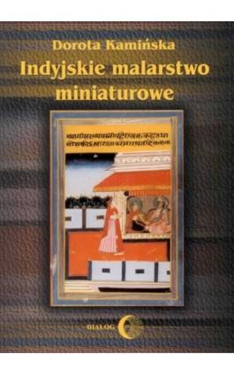 Indyjskie malarstwo miniaturowe - Dorota Kamińska - Ebook - 978-83-8002-349-9