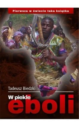 W piekle eboli - Tadeusz Biedzki - Ebook - 978-83-7823-658-0
