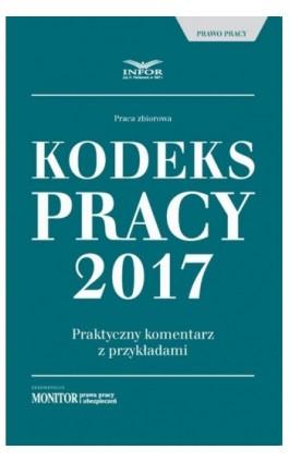 Kodeks pracy 2017 Praktyczny komentarz z przykładami - Infor Pl - Ebook - 978-83-7440-969-8