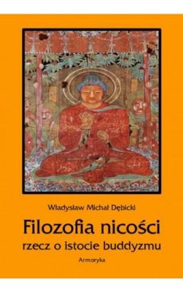 Filozofia nicości. Rzecz o istocie buddyzmu - Władysław Michał Dębicki - Ebook - 978-83-8064-539-4