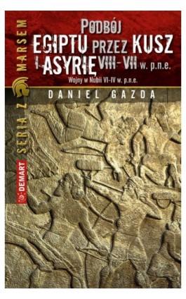 Podbój Egiptu przez Kusz i Asyrię w VIII-VII w. p.n.e. - Daniel Gazda - Ebook - 978-83-7427-890-4