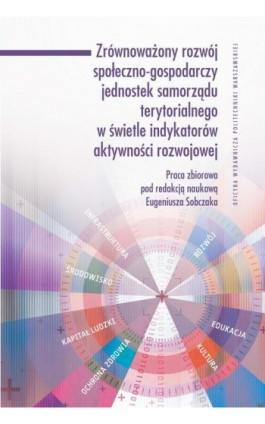 Zrównoważony rozwój społeczno-gospodarczy jednostek samorządu terytorialnego w świetle indykatorów aktywności rozwojowej - Ebook - 978-83-7814-743-5