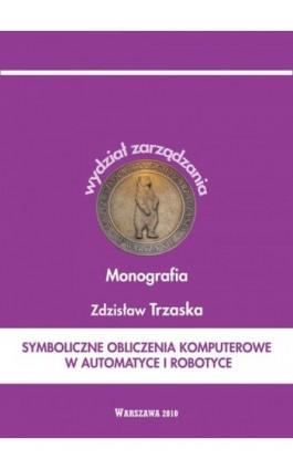 Symboliczne obliczenia komputerowe w automatyce i robotyce - Zdzisław Trzaska - Ebook - 978-83-62057-43-6