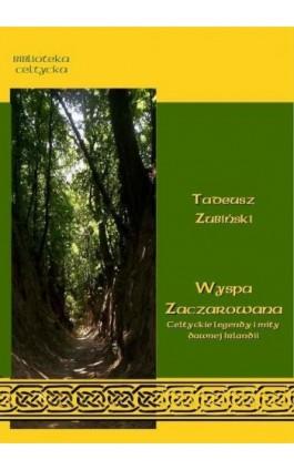 Wyspa zaczarowana. Celtyckie podania i mity dawnej Irlandii - Tadeusz Zubiński - Ebook - 978-83-63972-05-9