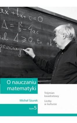 O nauczaniu matematyki. Wykłady dla nauczycieli i studentów. Tom 5 - Michał Szurek - Ebook - 978-83-7420-395-1