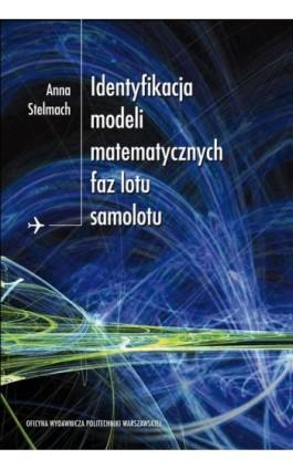 Identyfikacja modeli matematycznych faz lotu samolotu - Anna Stelmach - Ebook - 978-83-7814-291-1