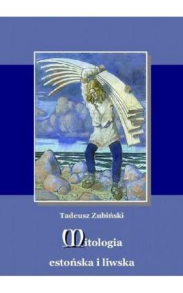 Mitologia estońska i liwska - Tadeusz Zubiński - Ebook - 978-83-63972-03-5