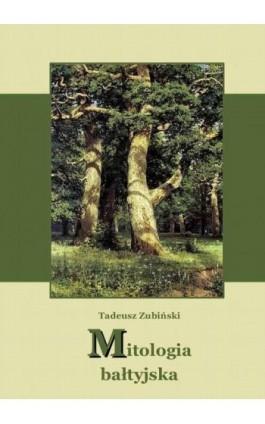 Mitologia bałtyjska - Tadeusz Zubiński - Ebook - 978-83-63972-02-8