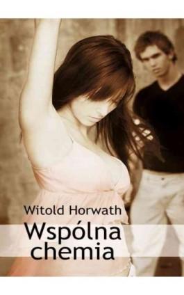 Wspólna chemia - Witold Horwath - Ebook - 978-83-62948-61-1