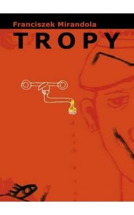 Tropy - Franciszek Mirandola - Ebook - 978-83-62948-56-7