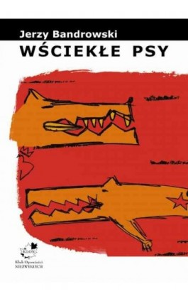 Wściekłe psy - Jerzy Bandrowski - Ebook - 978-83-62948-62-8