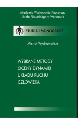 Wybrane metody oceny dynamiki układu ruchu człowieka - Michał Wychowański - Ebook - 978-83-89630-72-8