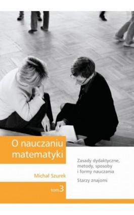 O nauczaniu matematyki. Wykłady dla nauczycieli i studentów. Tom 3 - Michał Szurek - Ebook - 978-83-7420-393-7