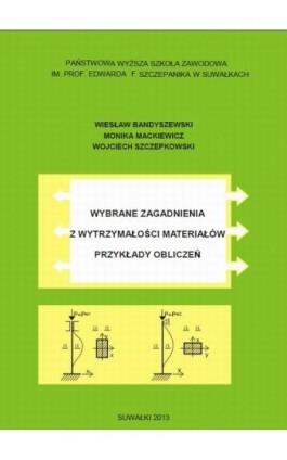 Wybrane zagadnienia z wytrzymałości materiałów. Przykłady obliczeń - Wiesław Bandyszewski - Ebook - 978-83-934340-4-6