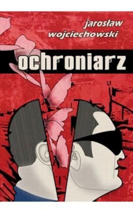 Ochroniarz - Jarosław Wojciechowski - Ebook - 978-83-7859-039-2