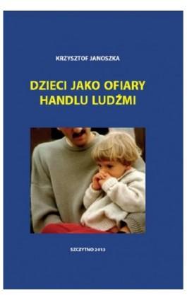 Dzieci jako ofiary handlu ludźmi - Krzysztof Janoszka - Ebook - 978-83-7462-382-7