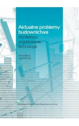 Aktualne problemy budownictwa. Architektura, projektowanie, technologia - Ebook - 978-83-650-3814-2