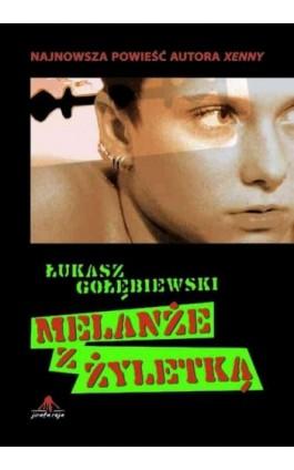 Melanże z żyletką - Łukasz Gołębiewski - Ebook - 978-83-62948-30-7