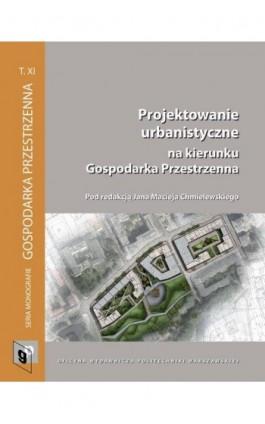 Projektowanie urbanistyczne na kierunku Gospodarka Przestrzenna - Ebook - 978-83-7814-728-2