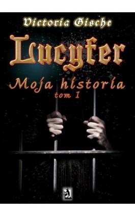 Lucyfer. Moja historia - Victoria Gische - Ebook - 978-83-63548-15-5