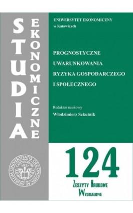 Prognostyczne uwarunkowania ryzyka gospodarczego i społecznego. SE 124 - Ebook