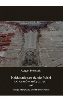 Najdawniejsze dzieje Polski od czasów mitycznych, czyli wstęp krytyczny do dziejów Polski - August Bielowski - Ebook - 978-83-8064-026-9