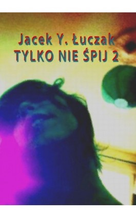 Tylko nie śpij 2 - Jacek Y. Łuczak - Ebook - 978-83-7859-098-9