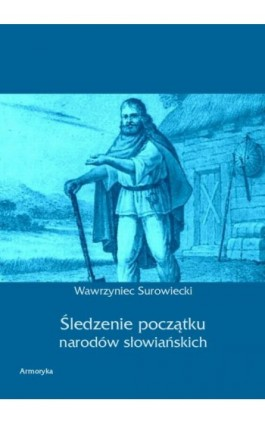 Śledzenie początku narodów słowiańskich - Wawrzyniec Surowiecki - Ebook - 978-83-8064-037-5