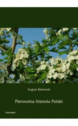 Pierwotna historia Polski - August Bielowski - Ebook - 978-83-8064-033-7