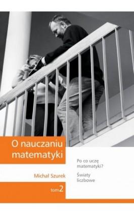 O nauczaniu matematyki. Wykłady dla nauczycieli i studentów. Tom 2 - Michał Szurek - Ebook - 978-83-7420-392-0