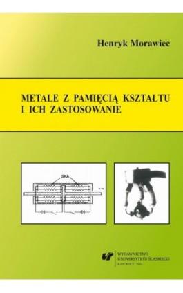 Metale z pamięcią kształtu i ich zastosowanie - Henryk Morawiec - Ebook - 978-83-8012-170-6