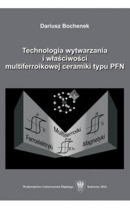 Technologia wytwarzania i właściwości multiferroikowej ceramiki typu PFN - Dariusz Bochenek - Ebook - 978-83-8012-539-1