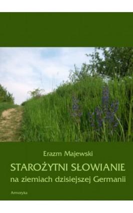 Starożytni Słowianie na ziemiach dzisiejszej Germanii - Erazm Majewski - Ebook - 978-83-8064-068-9