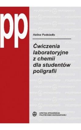 Ćwiczenia laboratoryjne z chemii dla studentów poligrafii - Halina Podsiadło - Ebook - 978-83-7814-407-6