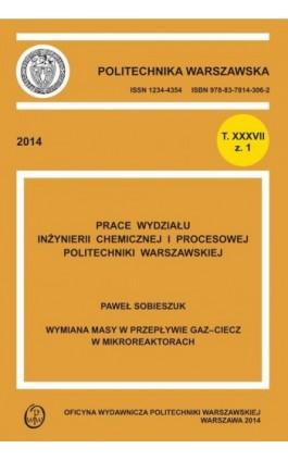 """Wymiana masy w przepływie gaz-ciecz w mikroreaktorach. Zeszyt """"""""Inżynieria Chemiczna i Procesowa"""""""", T. XXXVII, z. nr 1 - Paweł Sobieszczuk - Ebook - 978-83-7814-422-9"""