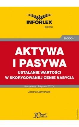 AKTYWA I PASYWA ustalanie wartości w skorygowanej cenie nabycia - Joanna Gawrońska - Ebook - 978-83-65789-05-1