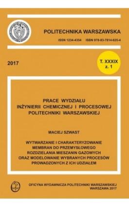 Wytwarzanie i charakteryzowanie membran do przemysłowego rozdzielania mieszanin gazowych oraz modelowanie wybranych procesów pro - Maciej Szwast - Ebook - 978-83-7814-726-8
