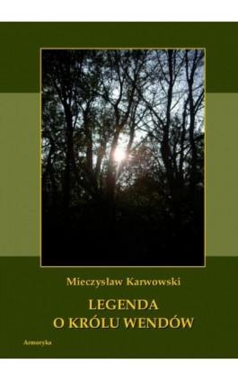 Legenda o królu Wendów - Mieczysław Karwowski - Ebook - 978-83-8064-135-8