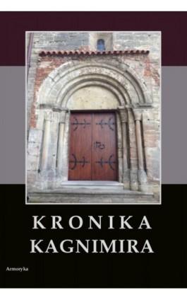 Kronika Kagnimira to jest dzieje czterech pierwszych królów chrześcijańskich w Polsce, w wieku XI pisane - Kagnimir - Ebook - 978-83-8064-167-9