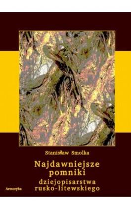 Najdawniejsze pomniki dziejopisarstwa rusko-litewskiego - Stanisław Smolka - Ebook - 978-83-8064-217-1