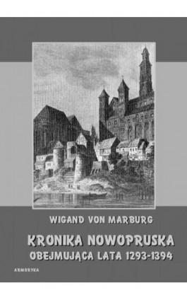 Kronika Nowopruska. Obejmująca lata 1293-1394 - Wigand von Marburg - Ebook - 978-83-8064-216-4