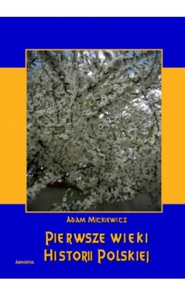 Pierwsze wieki historii polskiej - Adam Mickiewicz - Ebook - 978-83-8064-345-1