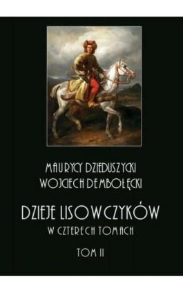 Dzieje lisowczyków. W czterech tomach: tom II - Maurycy Dzieduszycki - Ebook - 978-83-8064-361-1