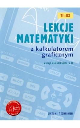 Lekcje matematyki z kalkulatorem graficznym. Wersja dla kalkulatora TI-83 - Agnieszka Orzeszek - Ebook - 978-83-7420-379-1