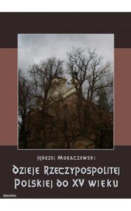 Dzieje Rzeczypospolitej Polskiej do piętnastego wieku - Jędrzej Moraczewski - Ebook - 978-83-8064-346-8