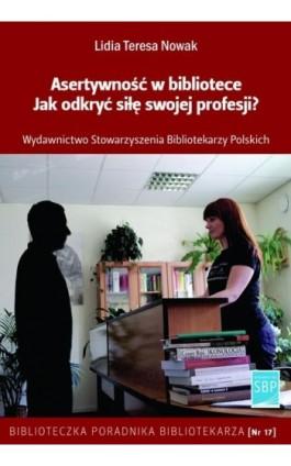 Asertywność w bibliotece - Lidia Teresa Nowak - Ebook - 978-83-61464-47-1